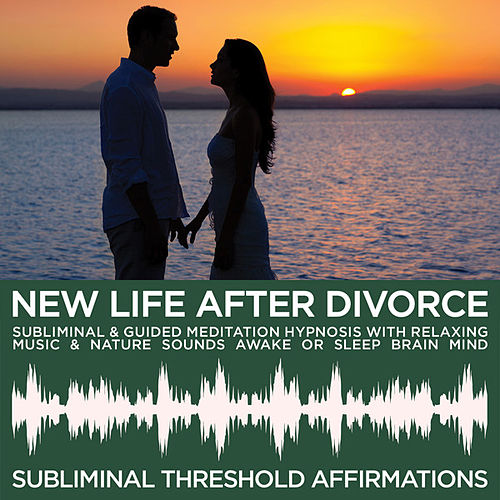 New Life After Divorce Subliminal Affirmations & Guided Meditation Hypnosis with Relaxing Music & Nature Sounds Awake or Sleep Brain Mind by Subliminal Threshold Affirmations