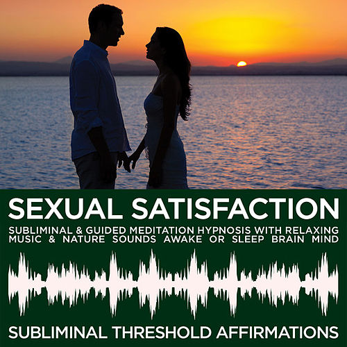Sexual Satisfaction & Enjoyment Subliminal Affirmations & Guided Meditation Hypnosis with Relaxing Music & Nature Sounds Awake or Sleep Brain Mind by Subliminal Threshold Affirmations