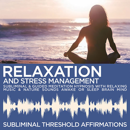 Relaxation & Stress Management Subliminal Affirmations & Guided Meditation Hypnosis with Relaxing Music & Nature Sounds Awake or Sleep Brain Mind by Subliminal Threshold Affirmations