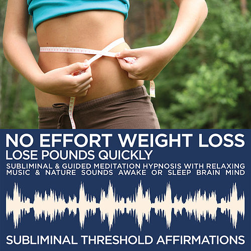 No Effort Weight Loss: Quickly Lose Pounds Subliminal Affirmations & Guided Meditation Hypnosis with Relaxing Music & Nature Sounds Awake or Sleep Brain Mind by Subliminal Threshold Affirmations