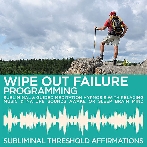 Wipe Out Failure Subliminal Affirmations & Guided Meditation Hypnosis with Relaxing Music & Nature Sounds Awake or Sleep Brain Mind by Subliminal Threshold Affirmations