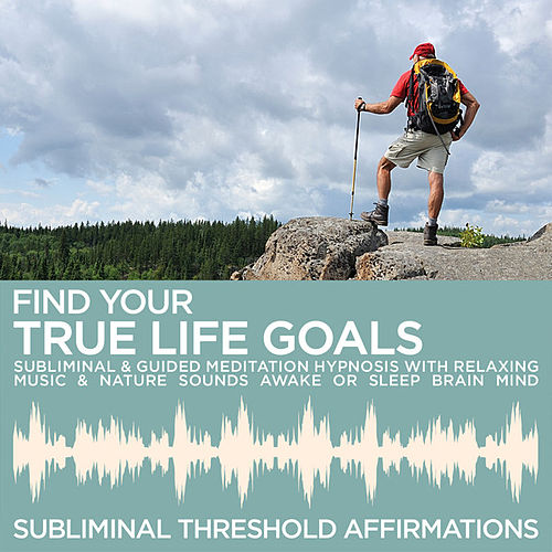 Find Your True Life Goals Subliminal Affirmations & Guided Meditation Hypnosis with Relaxing Music & Nature Sounds Awake or Sleep Brain Mind by Subliminal Threshold Affirmations