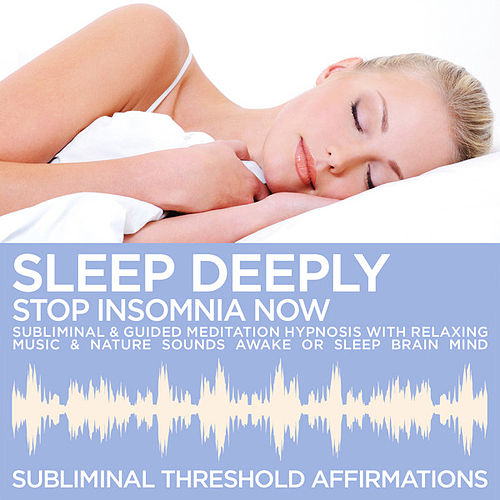 Sleep Deeply: Stop Insomnia Now Subliminal Affirmations & Guided Meditation Hypnosis with Relaxing Music & Nature Sounds Awake or Sleep Brain Mind by Subliminal Threshold Affirmations