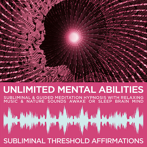 Unlimited Mental Abilities Subliminal Affirmations & Guided Meditation Hypnosis with Relaxing Music & Nature Sounds Awake or Sleep Brain Mind by Subliminal Threshold Affirmations