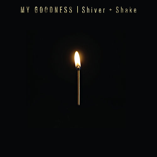 Shiver + Shake by My Goodness