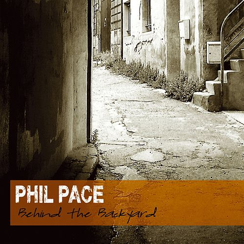 Behind The Backyard by Phil Pace