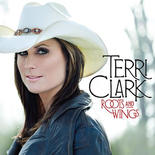Roots And Wings (Bonus Track Version) by Terri Clark