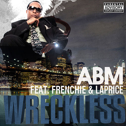 Wreckless Feat. Frenchie & Laprice by A.B.M.