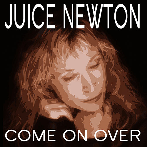 Come On Over von Juice Newton