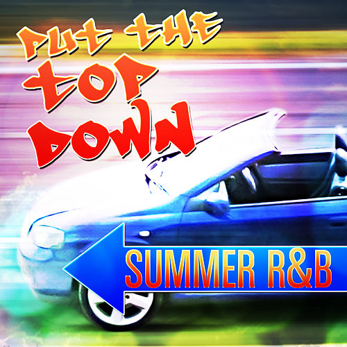 Put the Top Down - Summer R&B by Various Artists