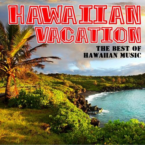 Hawaiian Vacation: The Best of Hawaiian Music de Various Artists