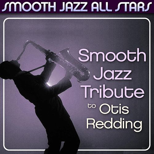 Smooth Jazz Tribute to Otis Redding von Smooth Jazz Allstars