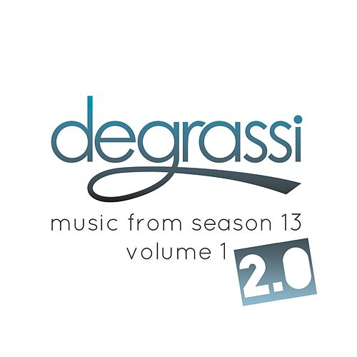 Degrassi: Music from Season 13. Vol. 1 - 2.0 by Various Artists