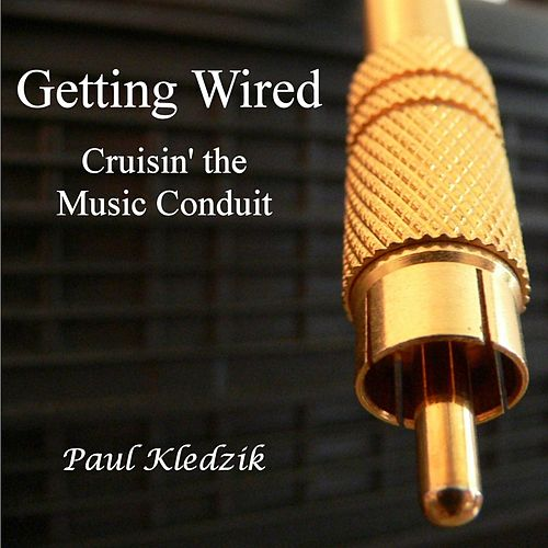 Getting Wired: Cruisin' the Music Conduit by Paul Kledzik
