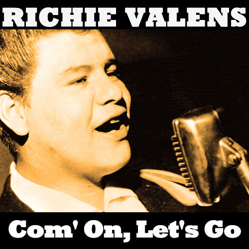Com' on, Let's Go by Ritchie Valens