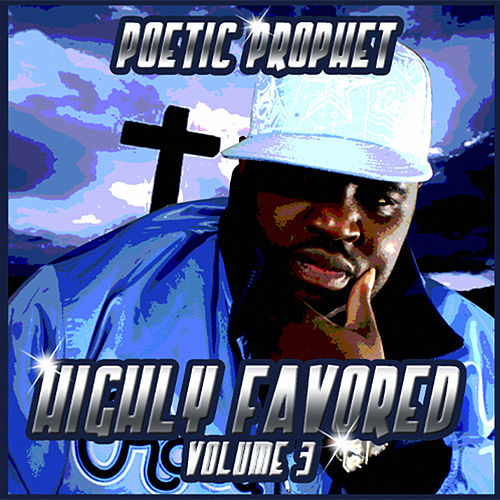 Highly Favored, Vol. 3 by Poetic Prophet