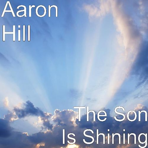 The Son Is Shining by Aaron Hill