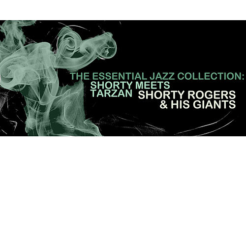 The Essential Jazz Collection: Shorty Meets Tarzan de Shorty Rogers