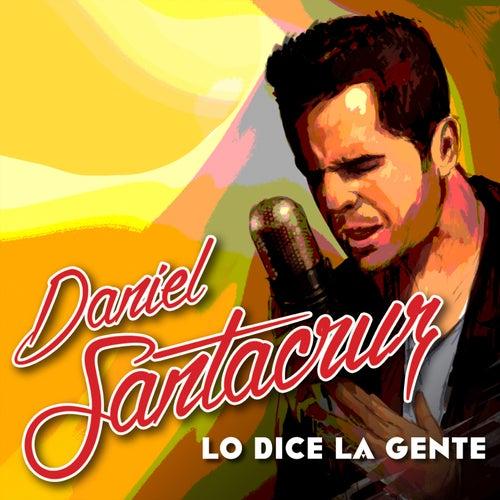 Lo Dice la Gente de Daniel Santacruz