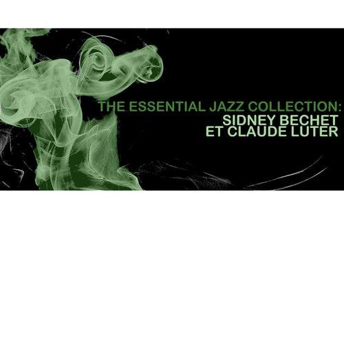 The Essential Jazz Collection: Sidney Bechet Et Claude Luter von Claude Luter