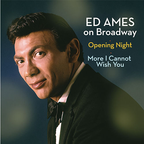 Ed Ames on Broadway: Opening Night / More I Cannot Wish You de Ed Ames