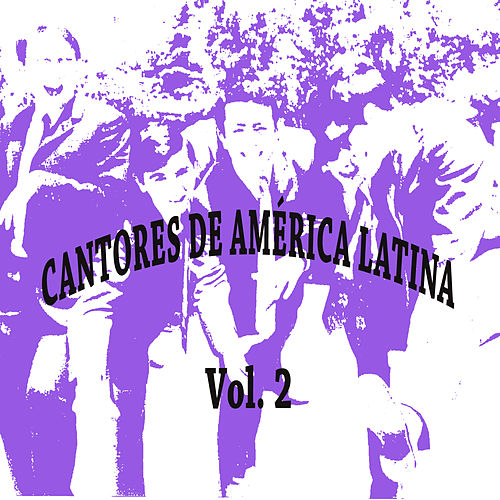 Cantores de América Latina Vol. 2 de Various Artists