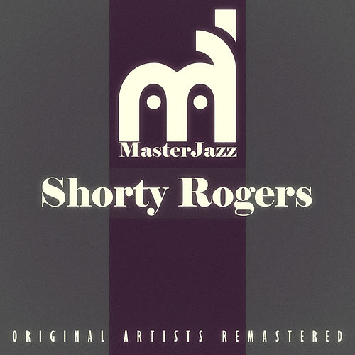 Masterjazz: Shorty Rogers di Shorty Rogers