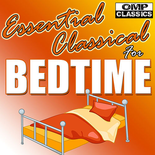 Essential Classical for Bedtime by Various Artists