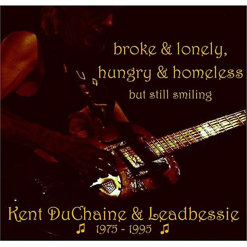 Broke & Lonely, Hungry & Homeless but Still Smiling by Kent DuChaine