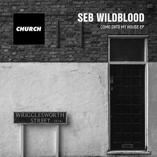Come into My House EP by Seb Wildblood