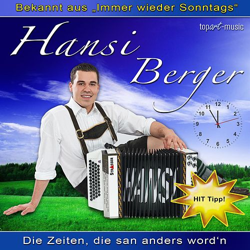 Die Zeiten, die san anders word'n von Hansi Berger