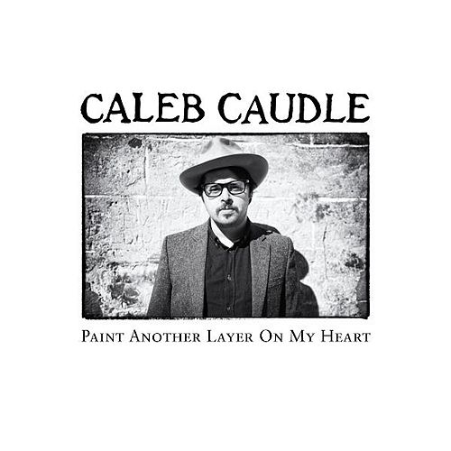 Paint Another Layer on My Heart de Caleb Caudle
