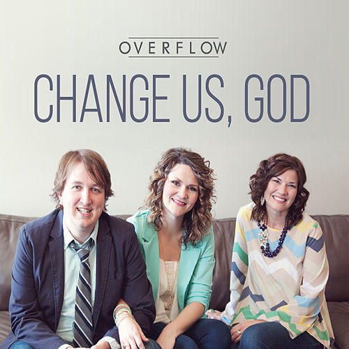 Change Us, God by Overflow