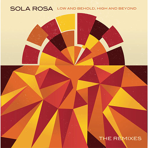 The Remixes (Low and Behold, High and Beyond) de Sola Rosa