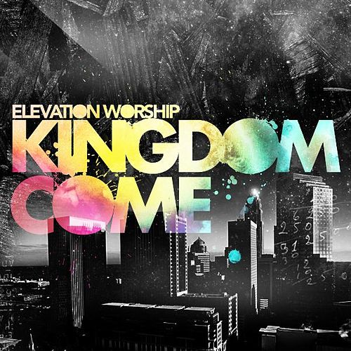 Kingdom Come de Elevation Worship