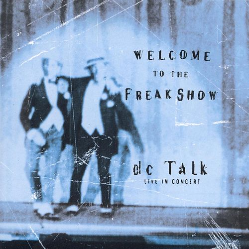 Welcome To The Freak Show Live by DC Talk