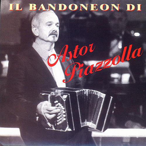 Il Bandoneon Di Astor Piazzolla by Astor Piazzolla