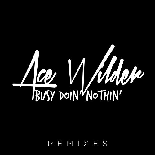 Busy Doin' Nothin' Remixes by Ace Wilder