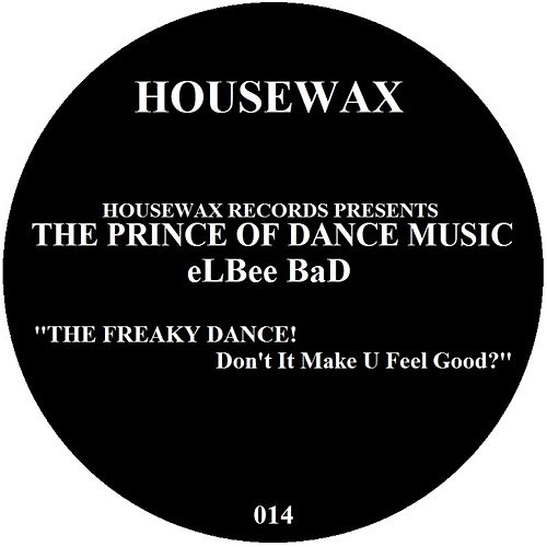 THE FREAKY DANCE / Dont It Make U Feel Good? by Elbee Bad