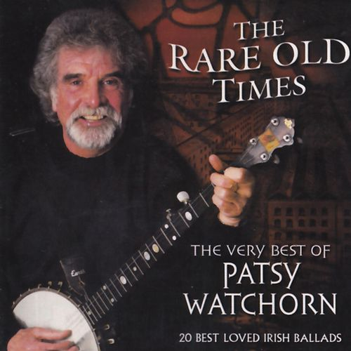 The Rare Old Times - The Very Best of Patsy Watchorn by Patsy Watchorn