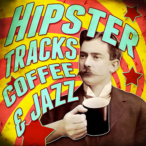 Hipster Tracks! Coffee & Jazz by Various Artists