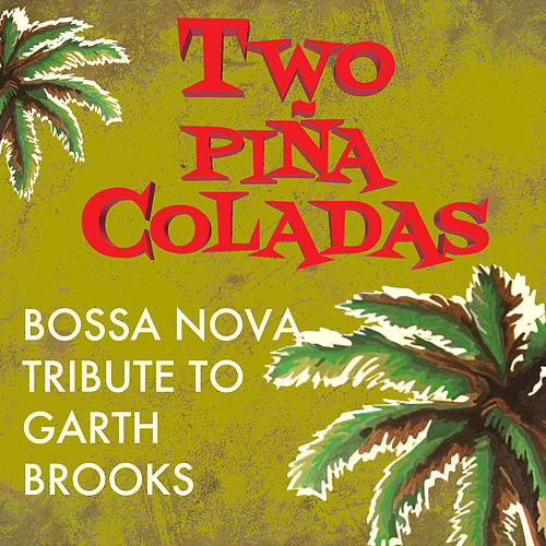Two Piña Coladas - Bossa Nova Tribute to Garth Brooks by Alfredo Bochicchio