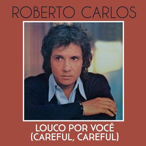 Louco por Você (Careful, Careful) de Roberto Carlos