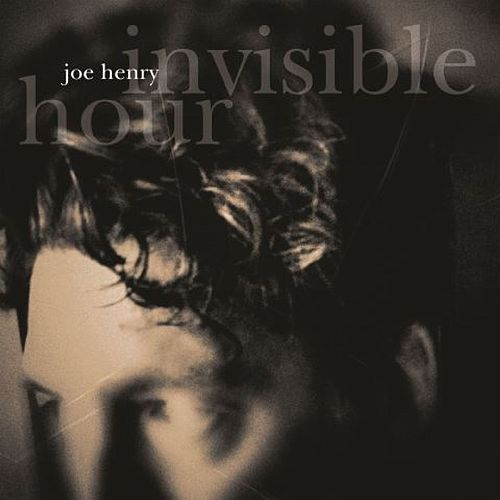 Invisible Hour by Joe Henry