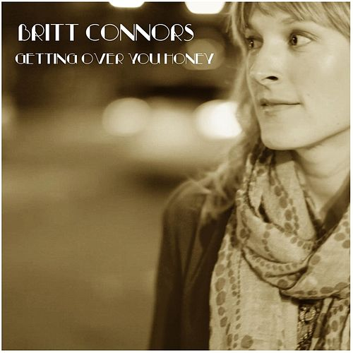 Getting Over You Honey by Britt Connors