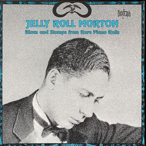 Blues and Stomps From Rare Piano Rolls by Jelly Roll Morton