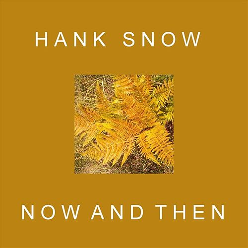 Now and Then by Hank Snow