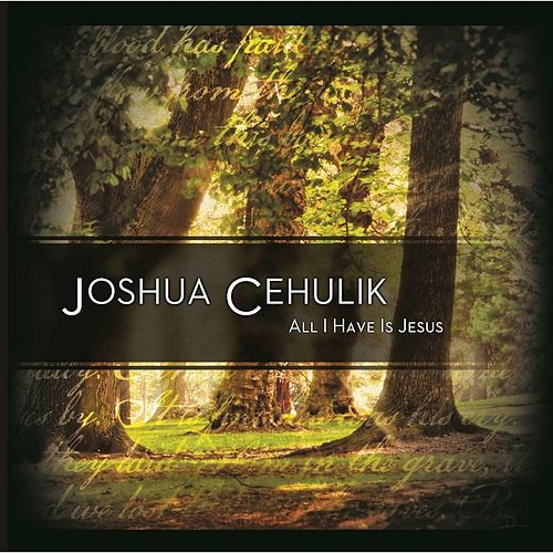All I Have Is Jesus de Joshua Cehulik