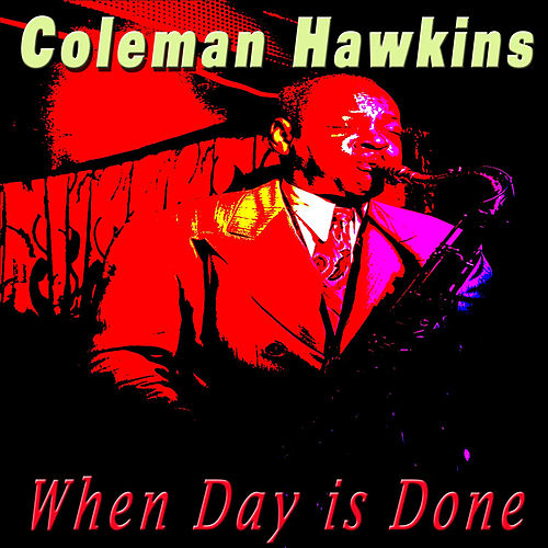 When Day Is Done de Coleman Hawkins