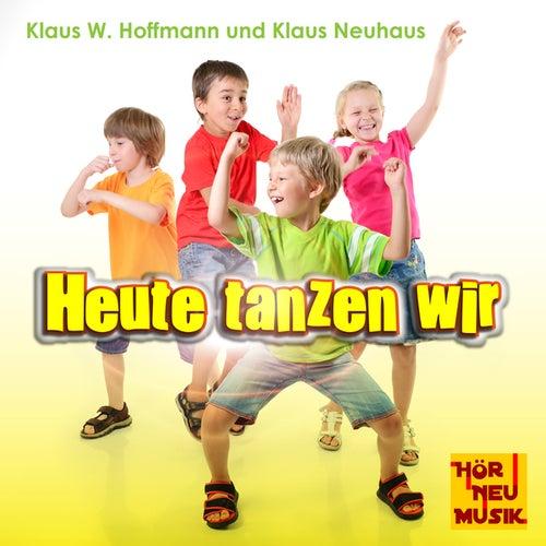 Heute tanzen wir von Klaus W. Hoffmann